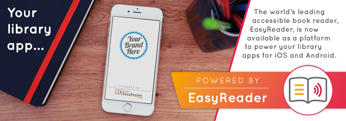 Your Library App...Powered by EasyReader. The World's leading accessible book reader is no w available as a platform to power your library apps for iOS and Android.