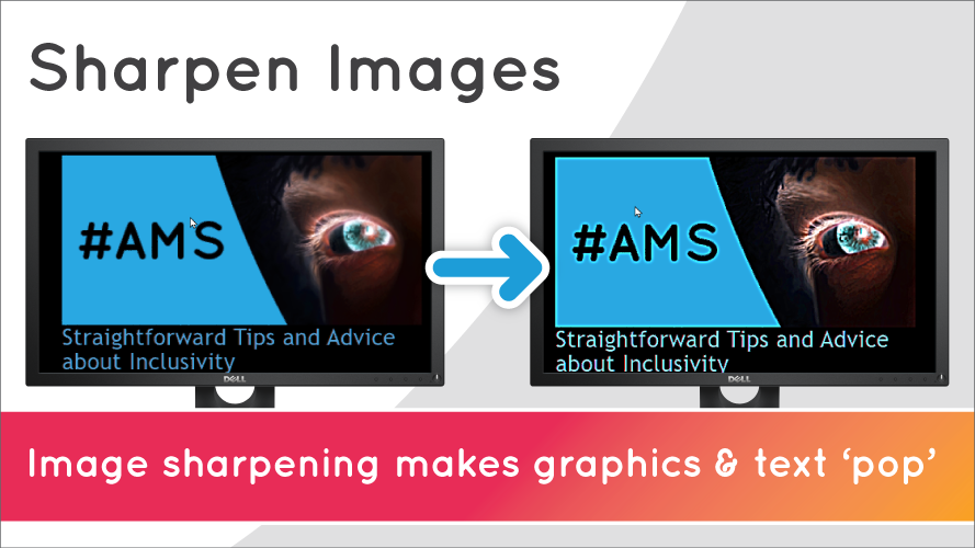 Sharpen Images. Image sharpening makes graphics and text pop. Image shows comparison of image sharpening off and on.