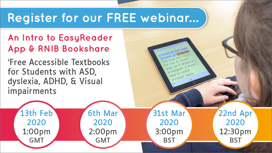 Register for our free webinar... An intro to EasyReader & RNIB Bookshare. 'Free Accessible textbooks for students with ASD, dyslexia, ADHD, & Visual impairments.