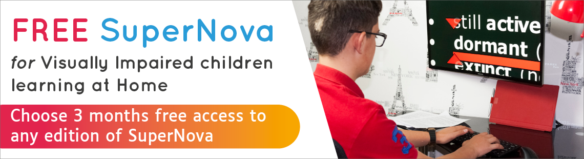 Free SuperNova for visually impaired children Learning at Home. Choose 3 months free access to any edition of SuperNova.